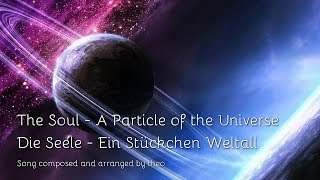 SONG ❤️ THE SOUL... A Particle of the Universe ❤️ DIE SEELE... Ein Stückchen Weltall