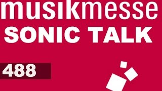 Sonic TALK 488 - Post MESSE Roundup