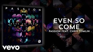 Passion - Even So Come (Lyrics And Chords/Live) ft. Chris Tomlin