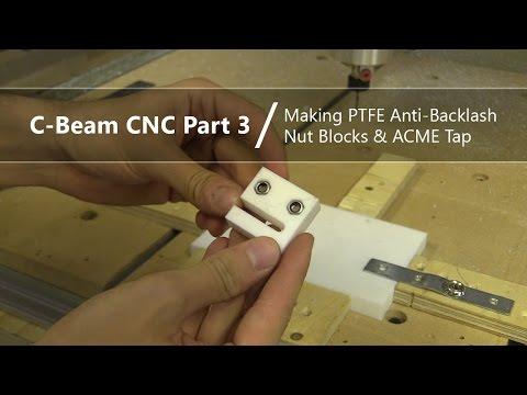 #3 Making PTFE Anti-Backlash Nut Blocks and DIY ACME TR8x8x2 Tap #3 / C-Beam Lead Screw CNC