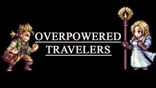 Overpowered Travelers - (Octopath Traveler)