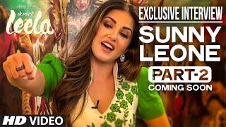 'Sunny Leone' Interview Part - 2 (Coming Soon...)   Ek Paheli Leela   T-Series