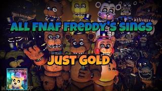 All FNAF Freddy's sings Just Gold