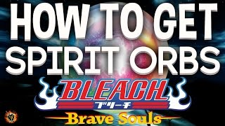 Bleach Brave Souls - How to Get Spirit Orbs the Easiest and Quickest Way