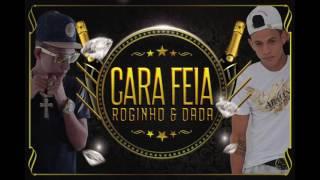 MC ROGINHO E DADÁ BOLADÃO - CARA FEIA - MÚSICA NOVA