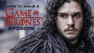 How To Make A Game Of Thrones Episode