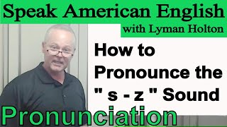 How to Pronounce the s - z Sound - Learn English Pronunciation #18: Speak American English