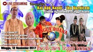 LIVE STREAMING SANDIWARA LINGGA BUANA  PENTAS MALAM, KOSAMBI, Minggu 12 November 2017