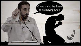 Crying Is Not The Same as Not Having SABR |Nouman Ali Khan