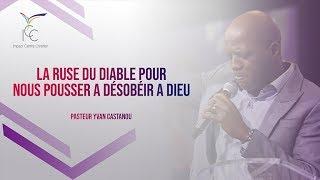 Pasteur Yvan CASTANOU - La ruse du diable pour nous pousser à désobéir à Dieu
