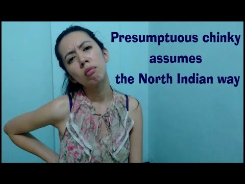Presumptuous chinky assumes the North Indian way