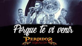 Porque Te Vi Venir - Perdidos De Sinaloa