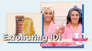 Exfoliating 101: What It Is, Why You Need It, & How To Do It Properly | ipsy U