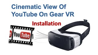 HOW TO INSTALL YOUTUBE BASED APP: SAMSUNG GEAR VR!!!