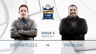 SpotMePlzzz vs. Problem (Recap) | Day 1 Group A | Madden Classic 2016