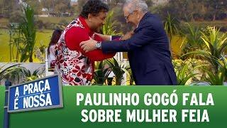 A Praça é Nossa (29/09/16) - Paulinho Gogó fala sobre mulher feia