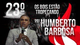 Pregação Pr. Humberto Barbosa Os Bois estão tropeçando - 23º Vigilhão Celebrai (DVD Completo)