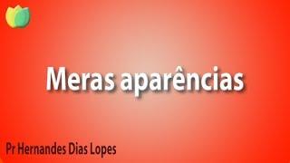 Meras aparências - Pr Hernandes Dias Lopes