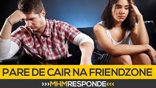 4 Dicas de como parar de cair na Friendzone | MHM Responde