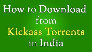 How to Open Kickass Torrents in India ( August 2016 )