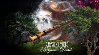 Super Relaxing Music - Bulgarian Duduk, Strings Flute Music |56