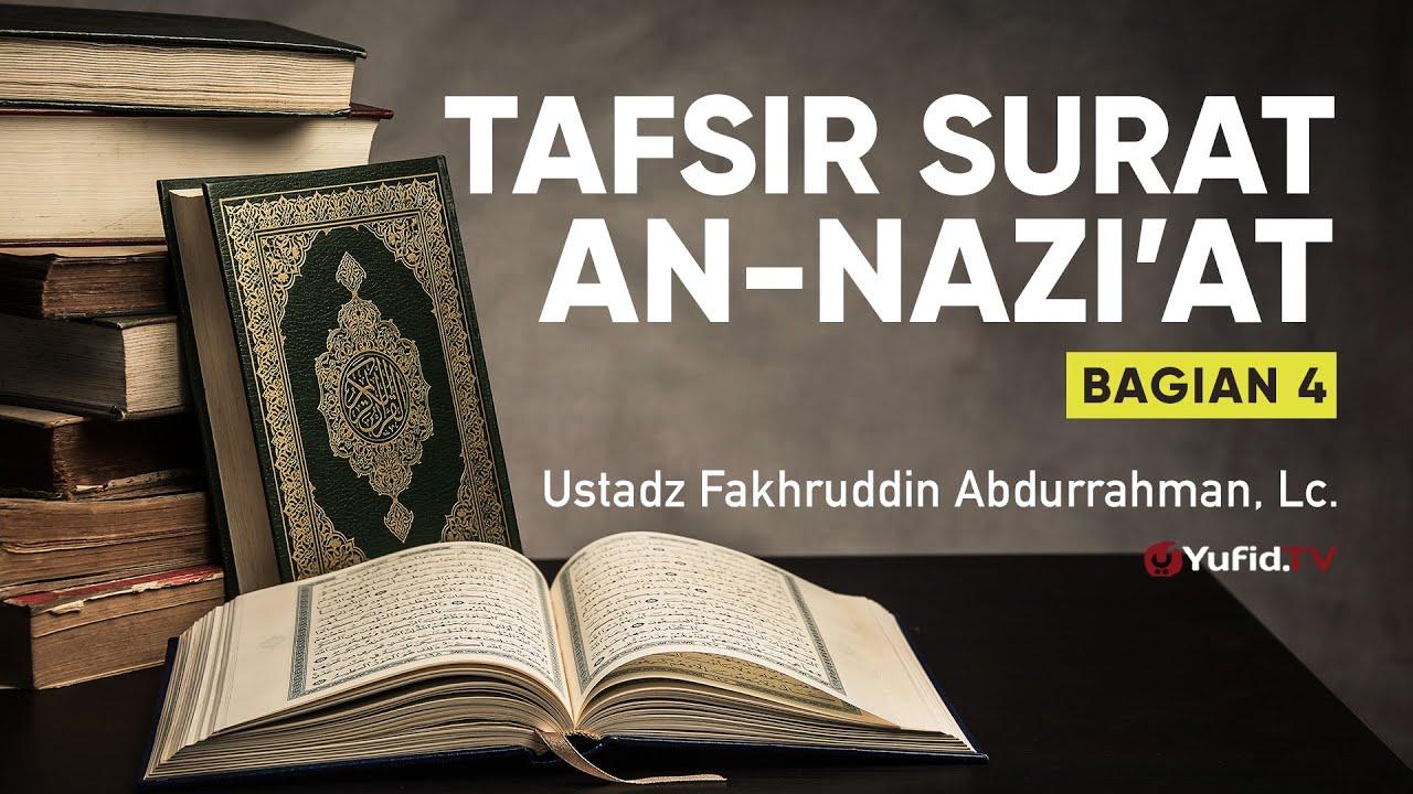 Tafsir Surat An Naziat Bagian 4 - Ustadz Fakhruddin Abdurrahman, Lc. - Ceramah Agama