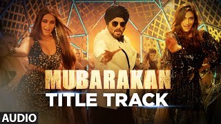 Mubarakan Title Song (Full Audio)   Anil Kapoor   Arjun Kapoor   Ileana D'Cruz   Athiya   Badshah