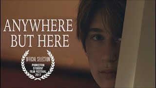ANYWHERE BUT HERE - Short Film