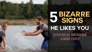 5 Bizarre Signs He Likes You? Unusual Signs A Guy Likes You