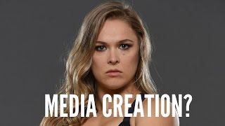 Ronda Rousey, Media Creation? Nope