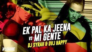 Ek Pal Ka Jeena Vs Mi Gente (Remix) - DJ Syrah & DVJ Happy