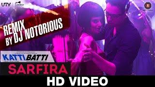 Sarfira - Remix By DJ Notorious | Katti Batti | Imran Khan & Kangana Ranaut