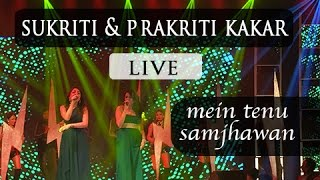 Sukriti & Prakriti Kakar I Live Performance I Mein Tenu Samjhawan