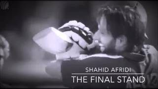 Shahid Afridi - The Final Stand [HD]