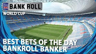 World Cup 2018 | Monday 25th Best Match Bets | Bankroll Bankers