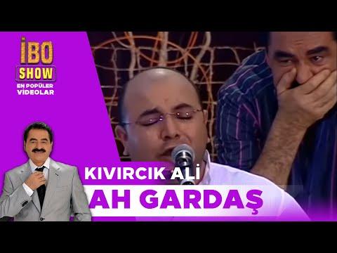 Kıvırcık Ali Ah Gardaş İbo Show