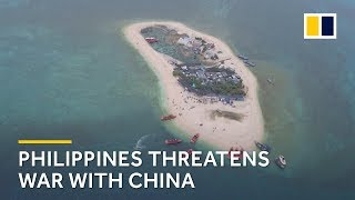 Philippines threatens war with China over South China Sea