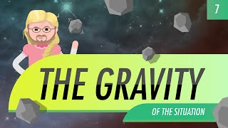 The Gravity of the Situation: Crash Course Astronomy #7