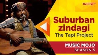 Suburban zindagi - The Tapi Project - Music Mojo Season 5 - Kappa TV