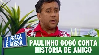 A Praça É Nossa (11/08/16) - Paulinho Gogó conta história de amigo