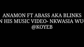 Abass aka Blinks ft in Nkwasia Wuo Music Video By Anamon