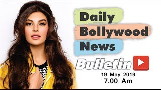 Latest Hindi Entertainment News From Bollywood | Jacqueline Fernandez | 19 May 2019 | 07:00 AM