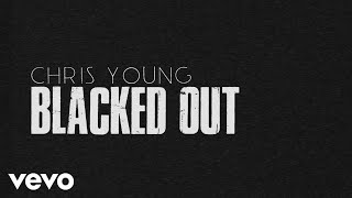 Chris Young - Blacked Out (Lyric Video)