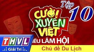 THVL | Cười xuyên Việt - Tiếu lâm hội | Tập 10: Chủ đề Du Lịch
