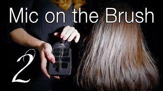 Mic ON The #2 Hairbrush | ASMR Hair Brushing | Brush Massage & Hair Play