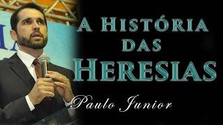 A História Das Heresias - (DIVULGUEM PARA TODO O BRASIL) - Paulo Junior