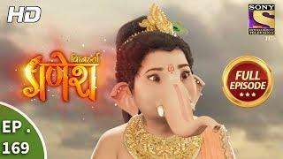 Vighnaharta Ganesh - Ep 169 - Full Episode - 17th  April, 2018
