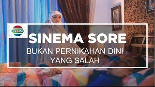 Sinema Sore - Bukan Pernikahan Dini Yang Salah
