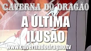 Caverna do Dragão - Episódio 19 - A Última Ilusão (HD)