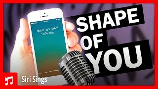 iPhone Siri Singing Shape of You